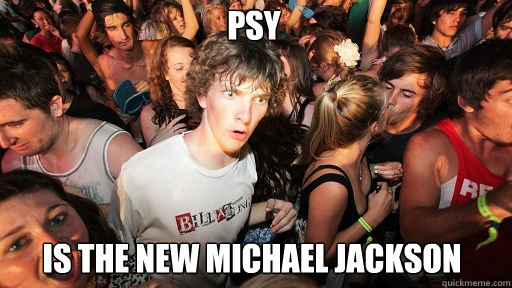 PSY Is the new Michael Jackson  - PSY Is the new Michael Jackson   Sudden Clarity Clarence