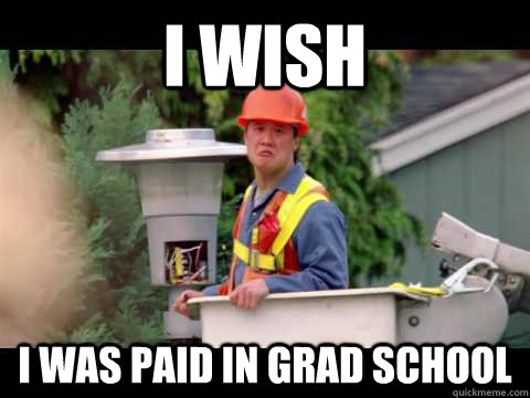 I wish I was paid in grad school