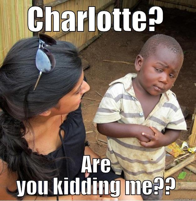 CHARLOTTE? ARE YOU KIDDING ME?? Skeptical Third World Kid