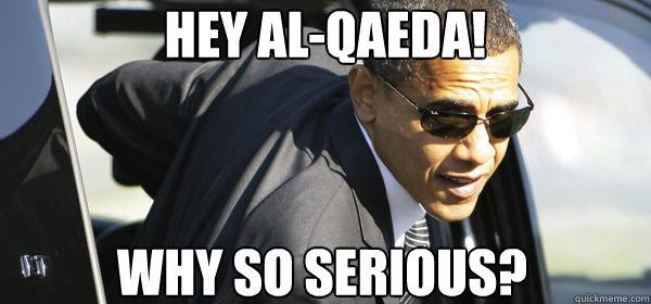 hey al-qaeda! why so serious?