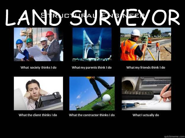 LAND SURVEYOR  - LAND SURVEYOR   What I do - Structural Engineer