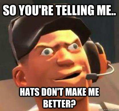 So you're telling me.. hats don't make me better?  Derpy Scout