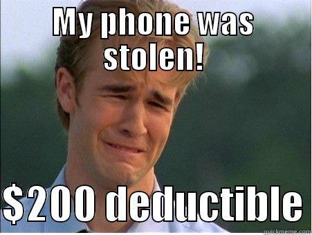 My phone was stolen! - MY PHONE WAS STOLEN!  $200 DEDUCTIBLE 1990s Problems