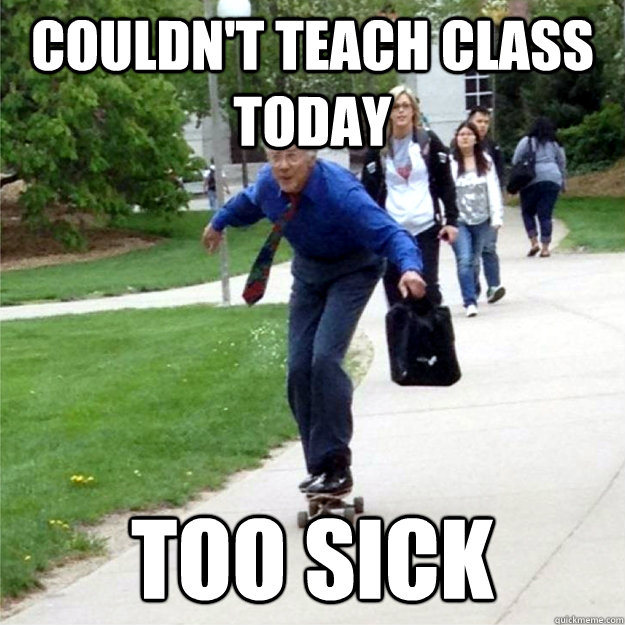 Couldn't teach class today too sick