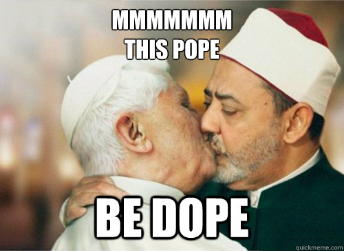 mmmmmmm this pope  be dope