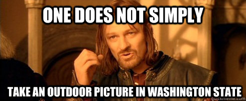 One does not simply Take an outdoor picture in washington state - One does not simply Take an outdoor picture in washington state  One Does Not Simply