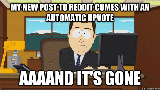 My new post to reddit comes with an automatic upvote