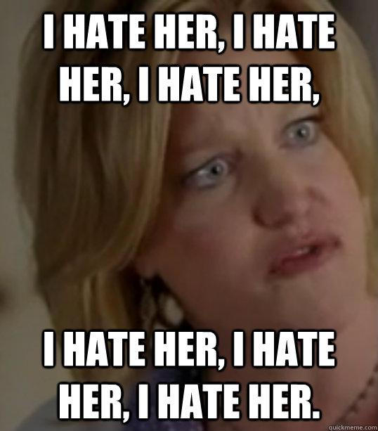 d66f4d4536020e4c934d1b5d4402f75449216767a9dce39684e4892b1c3390f3 i hate her, i hate her, i hate her, i hate her, i hate her, i hate