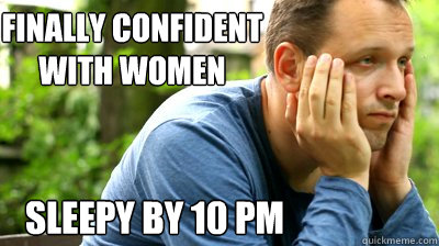 finally confident with women sleepy by 10 pm