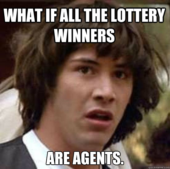 What if all the lottery winners are agents. - What if all the lottery winners are agents.  conspiracy keanu