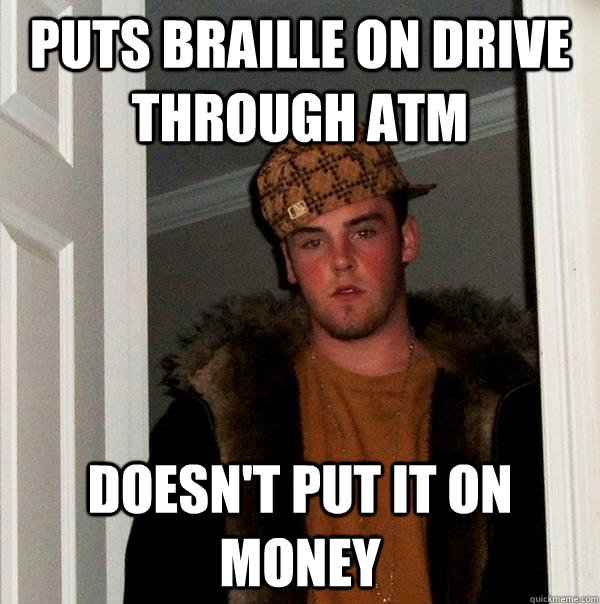 Puts braille on drive through atm doesn't put it on money - Puts braille on drive through atm doesn't put it on money  Misc