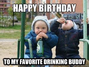 Happy Birthday To My Favorite Drinking Buddy Drinking Buddies