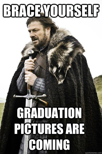 brace yourself Graduation pictures are coming - brace yourself Graduation pictures are coming  Timeline Complaints Brace Yourself