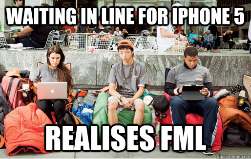 Waiting in line for iphone 5 Realises FML - Waiting in line for iphone 5 Realises FML  FML Guy