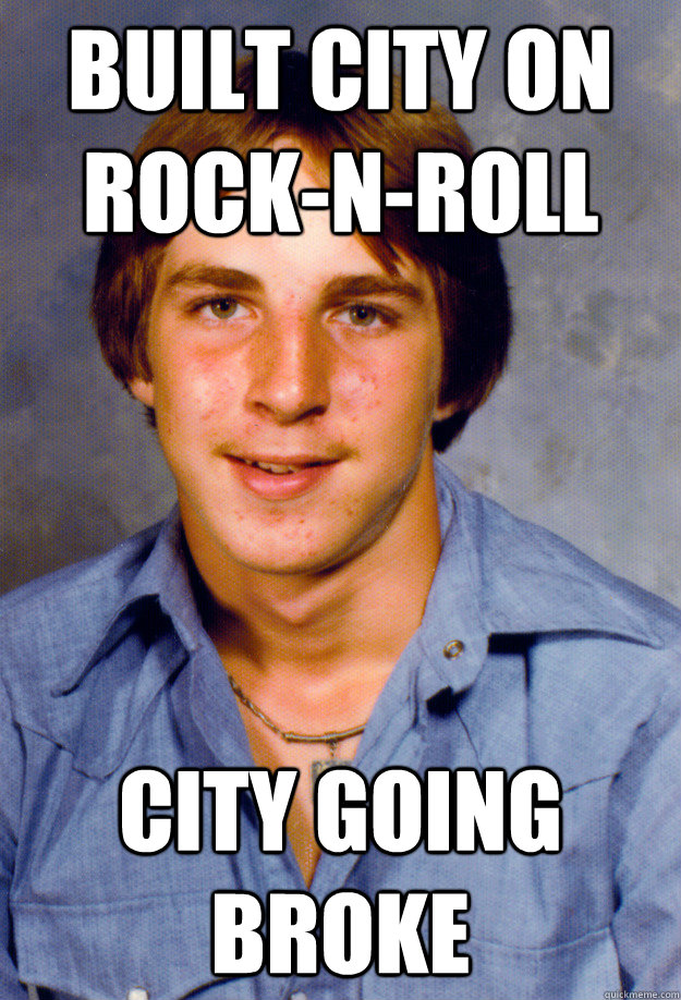 built city on rock-n-roll city going broke - built city on rock-n-roll city going broke  Old Economy Steven