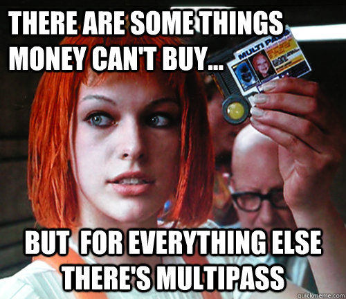 There are some things money can't buy... but  for everything else  there's multipass  multipass