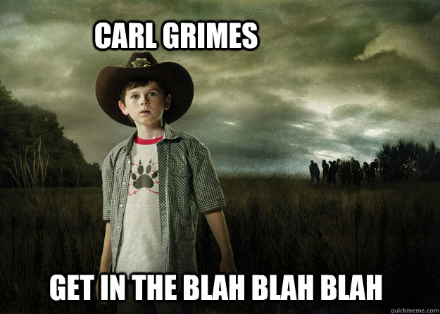 Carl Grimes Get in the Blah blah blah - Carl Grimes Get in the Blah blah blah  Carl Grimes Walking Dead