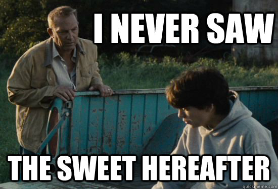 I never saw The Sweet Hereafter - I never saw The Sweet Hereafter  Pa Kent Is A Dick