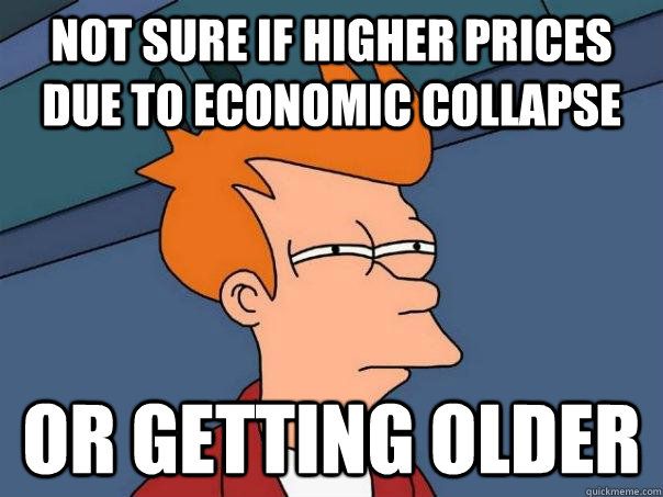 Not sure if higher prices due to economic collapse Or getting older - Not sure if higher prices due to economic collapse Or getting older  Futurama Fry