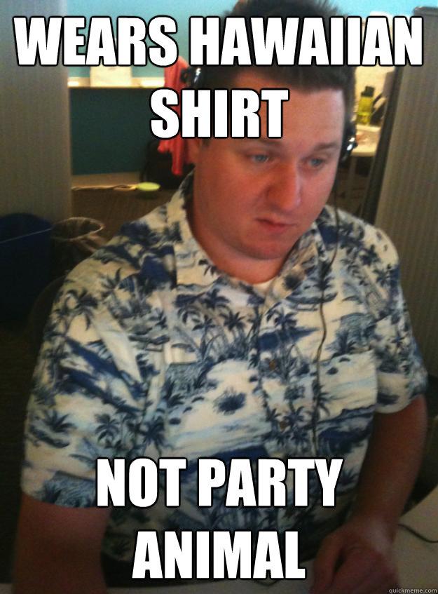 wears Hawaiian shirt not party animal
