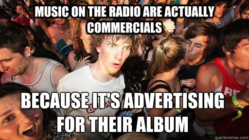 music on the radio are actually commercials because it's advertising  for their album - music on the radio are actually commercials because it's advertising  for their album  Sudden Clarity Clarence