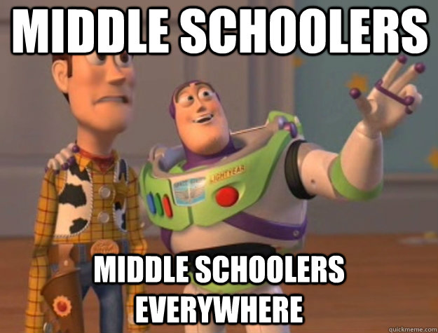 Middle schoolers Middle schoolers Everywhere - Middle schoolers Middle schoolers Everywhere  Toy Story