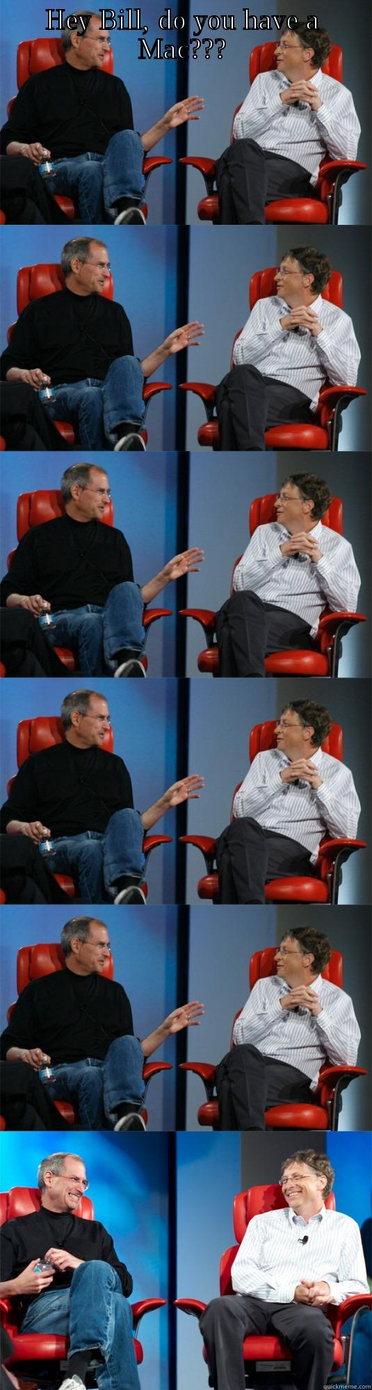 Do you have a Mac? - HEY BILL, DO YOU HAVE A MAC???  Steve Jobs vs Bill Gates