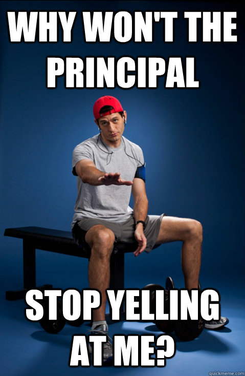 why won't the principal stop yelling at me? - why won't the principal stop yelling at me?  Bro Paul Ryan