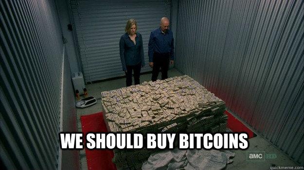 We should buy bitcoins - We should buy bitcoins  bitcoins breaking bad
