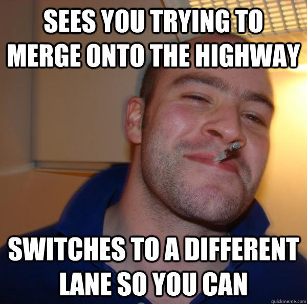 Sees you trying to merge onto the highway Switches to a different lane so you can