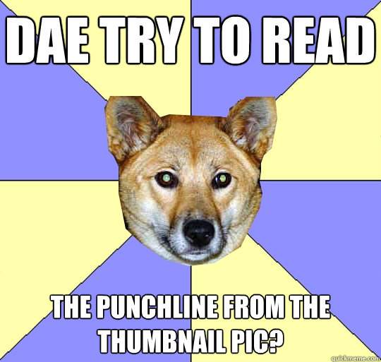 DAE try to read  the punchline from the thumbnail pic?   DAE Dingo