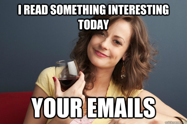 I read something interesting today Your emails - I read something interesting today Your emails  Forever Resentful Mother