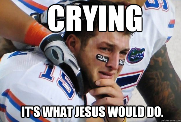 Crying It's What jesus would do. - Crying It's What jesus would do.  Crying Tim Tebow