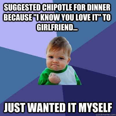 Suggested chipotle for dinner because