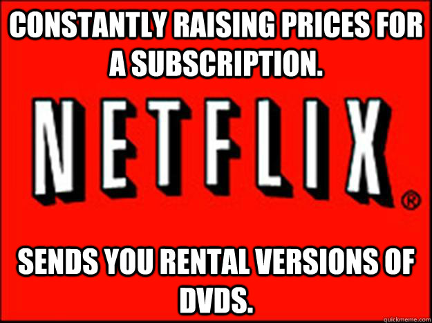 Constantly raising prices for a subscription. Sends you rental versions of DVDs.