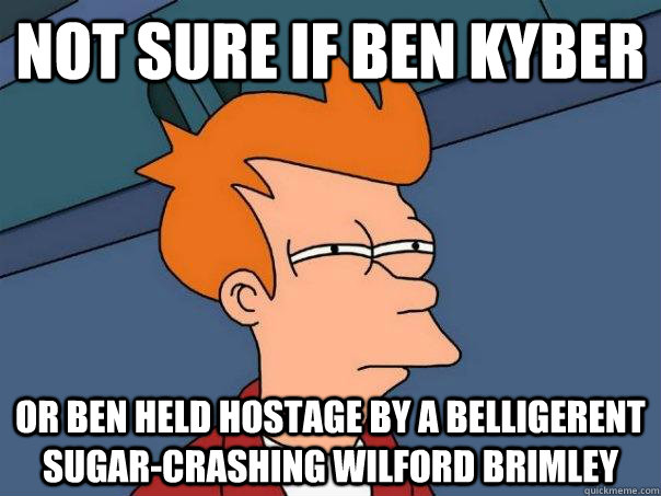 Not sure if Ben Kyber or Ben held hostage by a belligerent sugar-crashing Wilford Brimley - Not sure if Ben Kyber or Ben held hostage by a belligerent sugar-crashing Wilford Brimley  Futurama Fry
