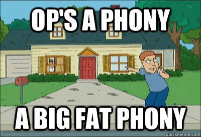 OP'S a phony a big fat phony