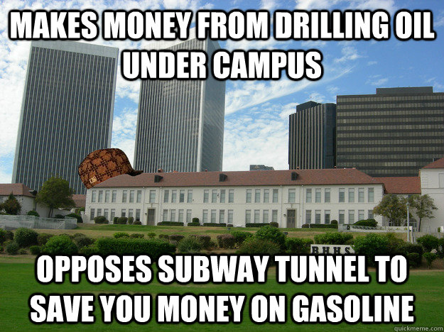 makes money from drilling oil under campus opposes subway tunnel to save you money on gasoline - makes money from drilling oil under campus opposes subway tunnel to save you money on gasoline  SCUMBAG BHHS
