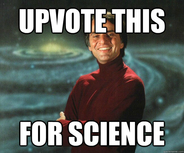 Upvote this For science - Upvote this For science  Good Guy Carl Sagan