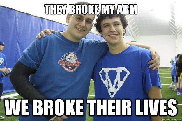 They broke my arm We broke their lives - Two Best Friends Meme