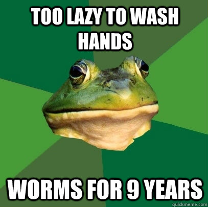 Too lazy to wash hands Worms for 9 years - Too lazy to wash hands Worms for 9 years  Foul Bachelor Frog