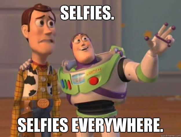 Selfies. Selfies Everywhere. - Selfies. Selfies Everywhere.  buzz