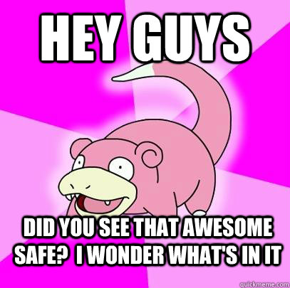 hey guys did you see that awesome safe?  I wonder what's in it - hey guys did you see that awesome safe?  I wonder what's in it  Slowpoke