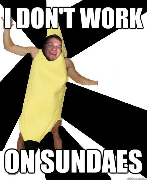 I don't work on sundaes