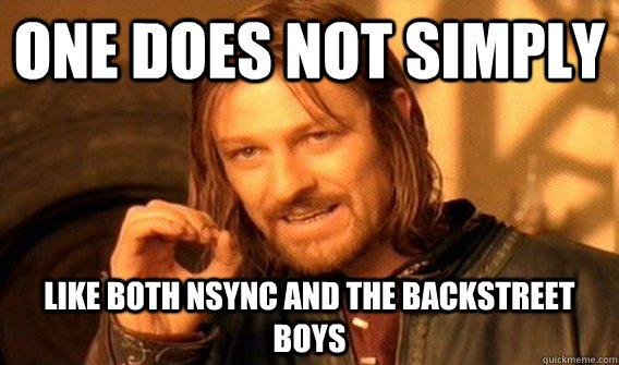 d6f6129a0ef8fa6a171e36d07e987ea41c2fb7e46d4a6a443d1077f5c9367514 one does not simply like both nsync and the backstreet boys misc