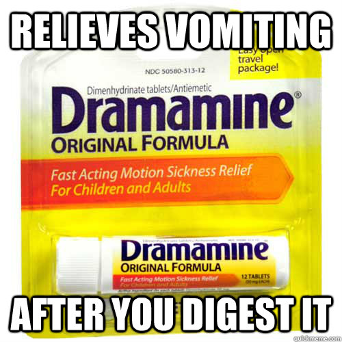 Relieves vomiting After you digest it - Relieves vomiting After you digest it  Scumbag Dramamine