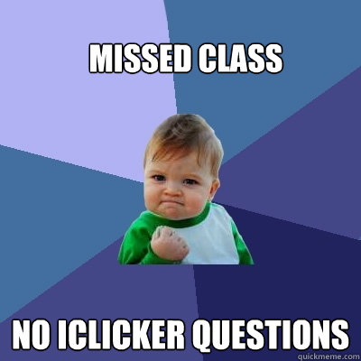 Missed Class No iClicker Questions  Success Kid