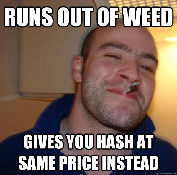Runs out of weed gives you hash at same price instead - Runs out of weed gives you hash at same price instead  Misc