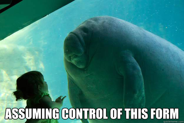 assuming control of this form -  assuming control of this form  Overlord Manatee