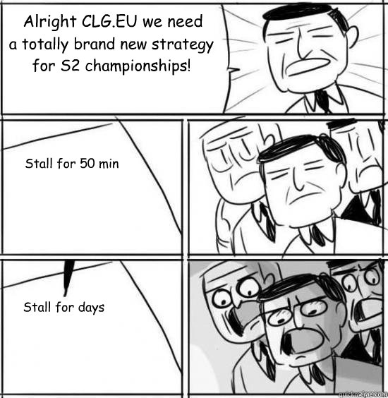 Alright CLG.EU we need a totally brand new strategy for S2 championships! Stall for 50 min Stall for days